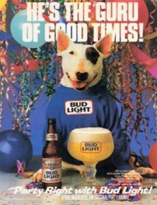 Spuds MacKenzie - not only a man, but the guru of good times!